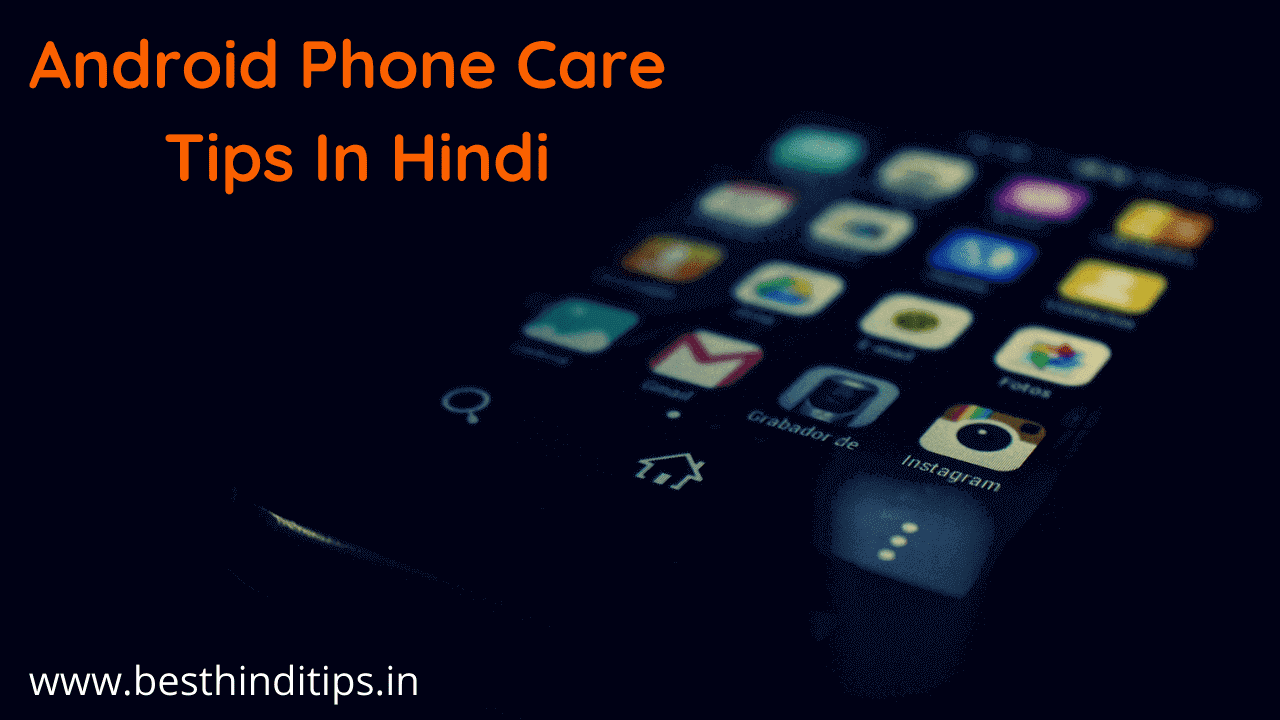 7+ Best Android Phone Care Tips in Hindi